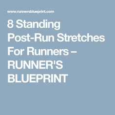 8 Standing Post-Run Stretches For Runners – RUNNER'S BLUEPRINT
