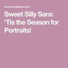 Sweet Silly Sara: 'Tis the Season for Portraits!
