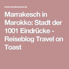 Marrakesch in Marokko: Stadt der 1001 Eindrücke - Reiseblog Travel on Toast