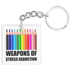 Weapons of Stress Reduction Coloring Keychain - click/tap to personalize and buy Display Design, Inspirational Message, Weapons, Coloring, Stress, Notes, Messages, Personalized Items, Weapons Guns