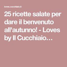 25 ricette salate per dare il benvenuto all'autunno! - Loves by Il Cucchiaio…