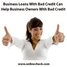 Get bad credit business loans for your business and have your credit repaired. Merchant Advisors are here to help you find the bad credit loans at affordable rate. #businessloans #onlinecheck http://www.onlinecheck.com/bad_credit_business_loans.html
