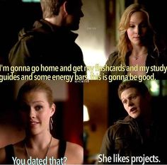 I'm gonna go home and get my flash cards and my study guides and some energy bars, this is gonna be good. You actually dated that? She likes projects.