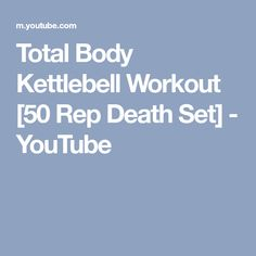 Total Body Kettlebell Workout [50 Rep Death Set] - YouTube