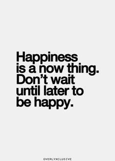 Happy... NOW