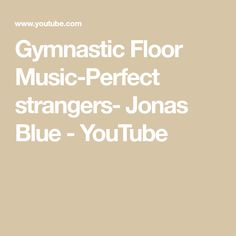 Gymnastic Floor Music-Perfect strangers- Jonas Blue - YouTube