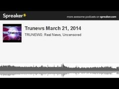 Trunews March 21, 2014 (made with Spreaker)