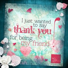 38 Best Thank You For Being My Friend Images True Friends Real