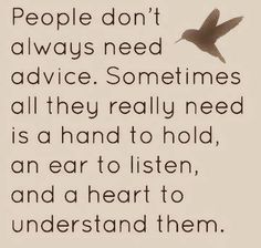a hand to hold, an ear to listen and a heart to understand...