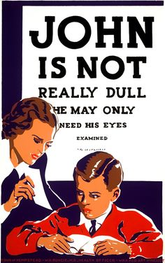 """A WPA Federal Art Project poster from 1937 promoting eye examinations for children who may be having difficulty learning: """"John is not really dull - he may only need his eyes examined. Sponsored by Town of Hempstead, W.H. Runcie, M.D., Health Officer."""""""