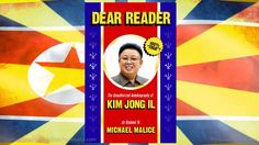Dear Reader: The Unauthorized Autobiography of Kim Jong-il (it's kickstarter project)