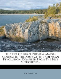 The Life Of Israel Putnam, Major-general In The Army Of The American Revolution: Compiled From The Best Authorities... by William Cutter, http://www.amazon.com/dp/127702233X/ref=cm_sw_r_pi_dp_BD3ntb12VPYDE