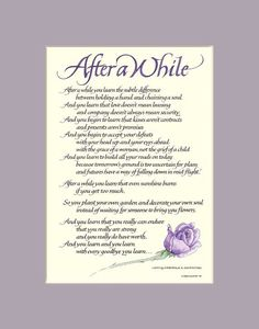 After A While print beautifully designed by Sherrie Lovler. Many sizes and colors, matted or framed. Buy direct from the artist. After a while you learn the subtle difference between holding a hand and chaining a soul… Mom Quotes, Wisdom Quotes, Life Quotes, Sassy Quotes, Grandmother Quotes, Grief Poems, Dad Poems, Family Poems, Sister Poems