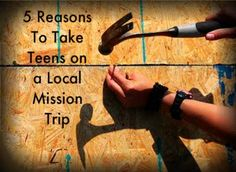 Reasons to schedule a local mission trip, which should be as important as taking students out into the world...