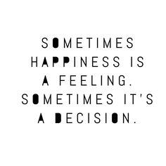 I choose to be happy today.