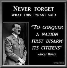I think this applies to more than firearms:  To Conquer a Nation, First Disarm it's Citizens