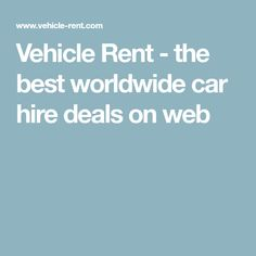 Vehicle Rent - the best worldwide car hire deals on web