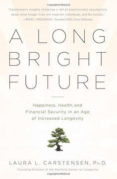A Long Bright Future: Laura Carstensen who debunks the myths and misconceptions about aging that stop us from adequately preparing for the future both as individuals and as a society: that growing older is associated with loneliness and unhappiness, and that only the genetically blessed live well and long... #Books #Aging
