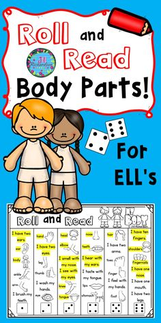 Fun ESL Game! This is a fun way for your English Language Learners to become familiar with body parts! You may wish to use this activity with a small group or in partners. It will help students to say and read verbs. There are 6 different Roll and Read printables to use.  Materials Needed: Roll and Read printable Highlighter, marker or crayon Dice