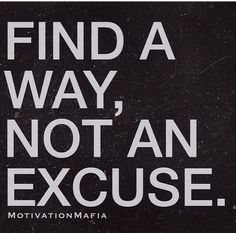 Find a Way. Not an excuse.