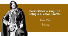 """Seriozitatea e singurul refugiu al celor limitați. Oscar Wilde, Bukowski, Spiritual Quotes, Bff, Funny Quotes, Spirituality, Death, Motivation, Memes"