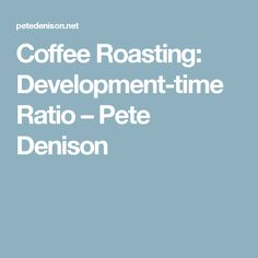 Coffee Roasting: Development-time Ratio – Pete Denison