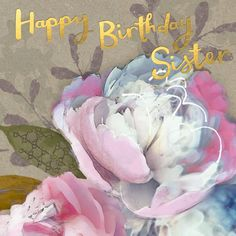 """A pretty birthday card for sisters, featuring a gorgeous floral design. With caption: """"Happy Birthday Sister"""""""
