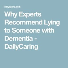 Why Experts Recommend Lying to Someone with Dementia - DailyCaring