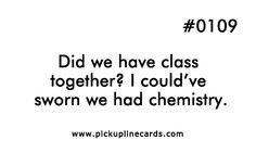 Did we have class together? I could've sworn we had chemistry. Corny pick up lines are the best! Science Pick Up Lines, Cringy Pick Up Lines, Pic Up Lines, Clever Pick Up Lines, Cute Pickup Lines, Pick Up Line Jokes, Pick Line, Romantic Pick Up Lines, Lines For Girls