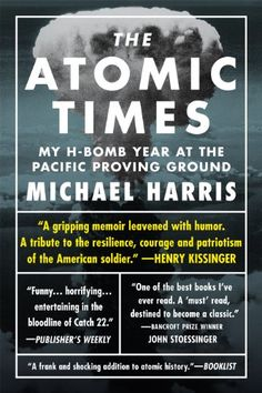 Amazon.com: The Atomic Times: My H-Bomb Year at the Pacific Proving Ground eBook: Michael Harris: Kindle Store