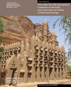The International Conference on the Study and Conservation of Earthen Architectural Heritage Edited by Leslie Rainer, Angelyn Bass Rivera, and David Gandreau 2011 Wattle And Daub, Mud House, Adobe House, Small Cottages, Vernacular Architecture, Natural Building, Archaeological Site, Continents, Conservation