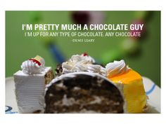 "For those struggling with the small print: ""I'm pretty much a chocolate guy. I'm up for any type of chocolate. Any chocolate."" -Denis Leary. I'm a chocolate girl! Maybe if I ever meet him, we can share a box of Russell Stover and he can autograph the box and tell me how funny I am...*shakes head awake* Damnit, I hate it when I daydream and pin at the same time!"