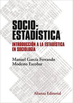 Socioestadística : introducción a la estadística en sociología / Manuel García Ferrando, Modesto Escobar. 2ª ed. (2017)