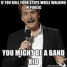 If you roll your steps while walking in public...you might be a band kid #guilty