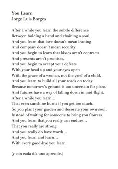 Poem: After A While You Learn.  - I remember copying this in my journal as a teenager - I Love that after all these years this still makes the rounds and is so true and relevant!