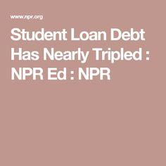 Student Loan Debt Has Nearly Tripled : NPR Ed : NPR