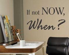 Inspirational Vinyl Wall Quotes If not Now, When Motivational Lettering Decal