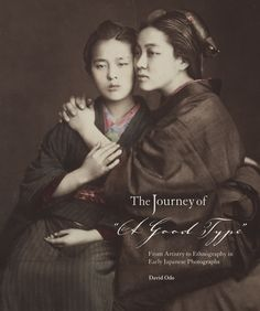 """The journey of ""A good type"" : from artistry to ethnography in early Japanese photographs"" David Odo (Harvard University Press, 2015)"