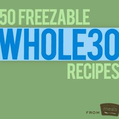 50 Freezable Whole30 Recipes | Once A Month Meals | Freezer Cooking | OAMC