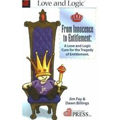 From Innocence to Entitlement: A Love and Logic Cure for the Tragedy of Entitlement, a book by Jim Fay, Dawn Billings Family Psychology, Positive Parenting Solutions, Love And Logic, Parenting Books, Parenting Tips, Reading Rainbow, School Counseling, I Love Books, Social Work