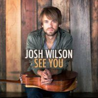 See You  Josh Wilson.  We had the opportunity to have him at our church in Littlefield, Tx before he released his first album.  He is very talented and  very humble.