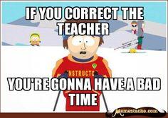 Super Cool Ski Instructor: If you correct the teacher...