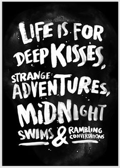 [PHOTOS] The 80 Best Adventure Quotes Photos Ive Ever Seen  Life is for deep kisses, strange adventures, midnight swims and rambling conversations.