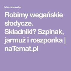 Robimy wegańskie słodycze. Składniki? Szpinak, jarmuż i roszponka | naTemat.pl