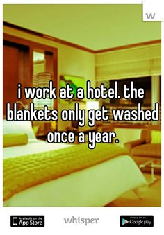 i work at a hotel. the blankets only get washed once a year.
