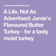A Life, Not As Advertised: Jamie's Flavoured Butter Turkey - for a tasty moist turkey