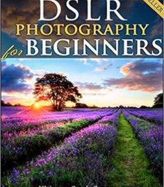 Dslr Photography For Beginners: Take 10 Times Better Pictures In 48 Hours Or Less! PDF