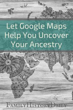 Free genealogy resources: Google maps can help you track your ancestry and boost your family history research.