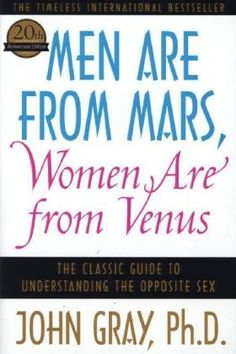 Men Are from Mars, Women Are from Venus: The Classic Guide to Understanding the Opposite Sex by John Gray www.amazon.com/dp/0060574216/ref=cm_sw_r_pi_dp_0KYFsb1XWAVW7QS7