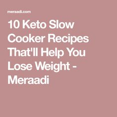 10 Keto Slow Cooker Recipes That'll Help You Lose Weight - Meraadi